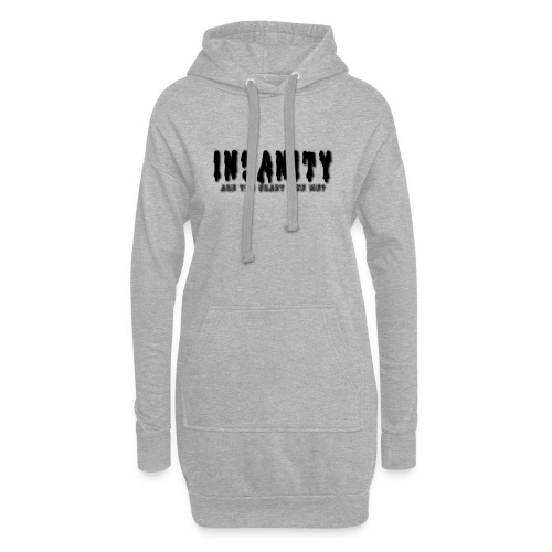Insanity, Are you as crazy as me? - Hoodie Dress