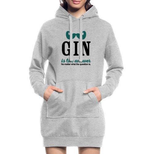 GIN. Die Antwort ist klar - Hoodie-Kleid