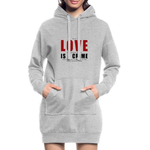 If LOVE is a CRIME - I'm a criminal - Hoodie Dress