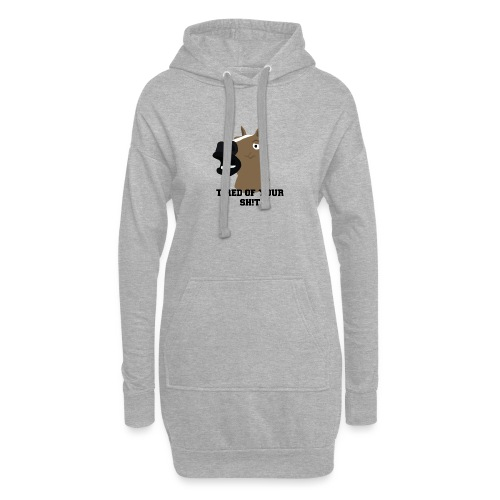 TIRED OF YOUR SH!T - Hoodie Dress