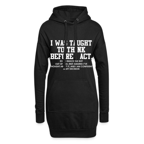 I was taught to think before I act - Hoodie Dress