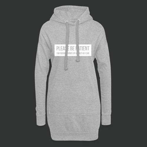 Please be patient - Hoodie Dress