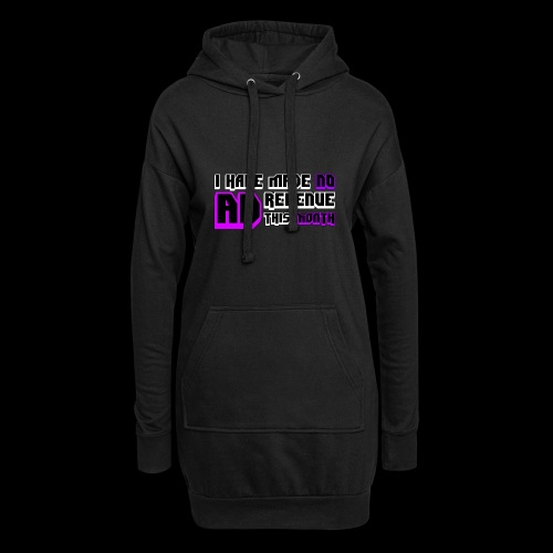 I HAVE MADE NO AD REVENUE THIS MONTH Design - Hoodie Dress