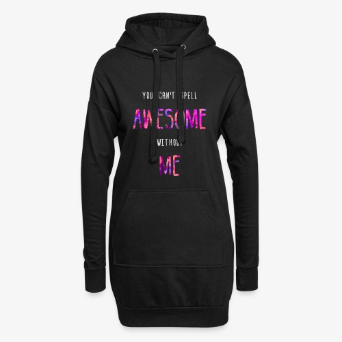 You can't spell AWESOME without ME - Hoodie Dress