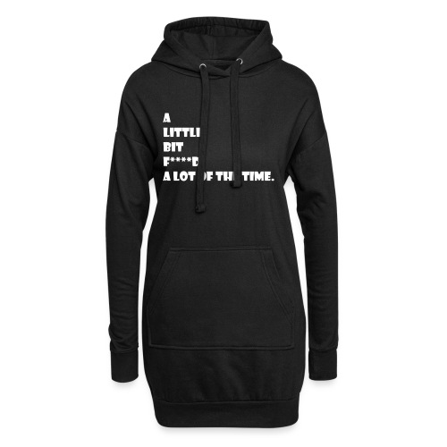 A Little Bit F***** A Lot Of The Time - Hoodie Dress