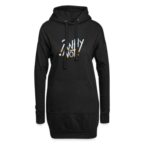 ?Why Not! - Hoodie Dress