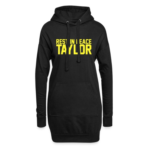 Rest in peace Taylor - Hoodie Dress
