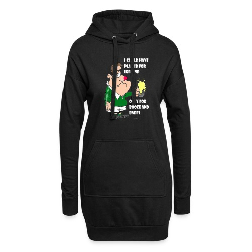 I COULD HAVE PLAYED FOR IRELAND ONLY FOR BOOZE - Hoodie Dress