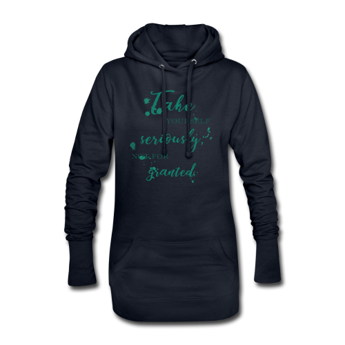 Take yourself seriously, not for granted - Hoodie Dress