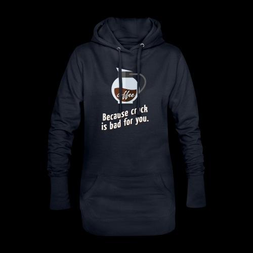 Coffee – because crack is bad for you - Hoodie-Kleid
