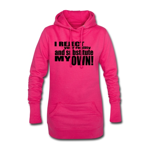 I reject your reality and substitute my own - Hoodie Dress