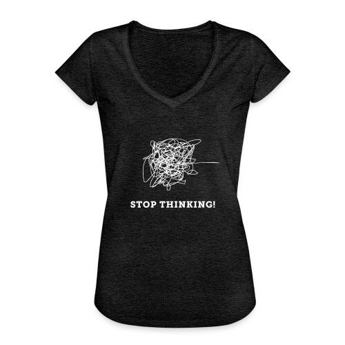 Stop Thinking - Frauen Vintage T-Shirt