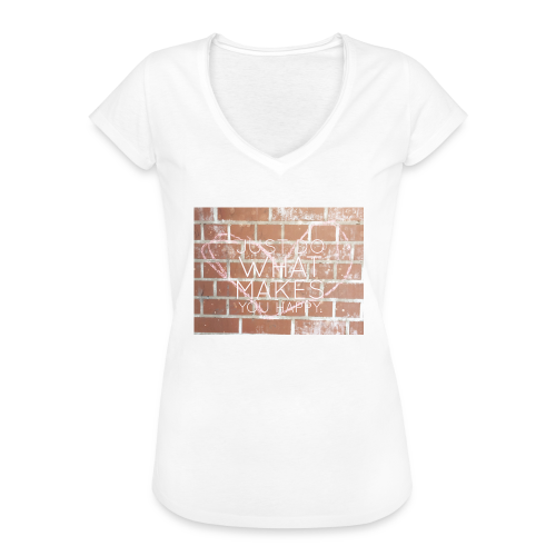 Just do what makes you happy - Frauen Vintage T-Shirt