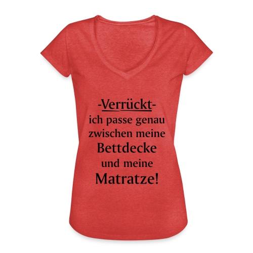 Verrückt ich passe zwischen Bettdecke und Matratze - Frauen Vintage T-Shirt