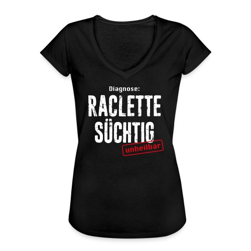 DIAGNOSE RACLETTE SÜCHTIG – UNHEILBAR - Frauen Vintage T-Shirt