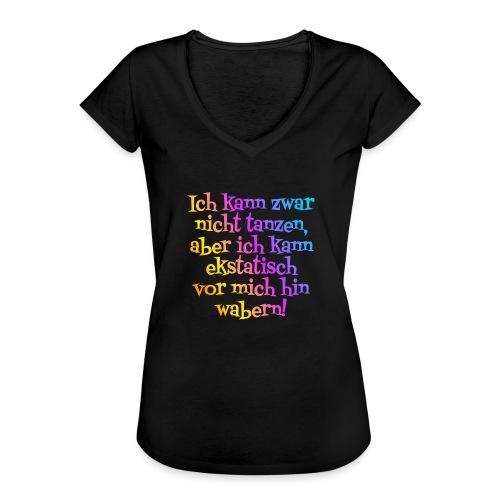 Nicht tanzen aber ekstatisch wabern - Frauen Vintage T-Shirt
