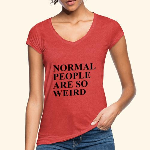 Normal people are so weird - Frauen Vintage T-Shirt