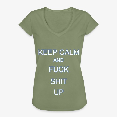 Keep Calm and Fuck Shit Up - Maglietta vintage donna