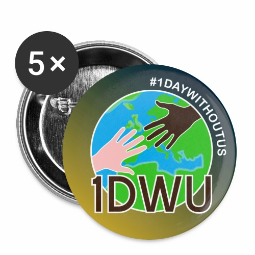 OneDayWithoutUs2018 Badge - Buttons large 2.2''/56 mm (5-pack)