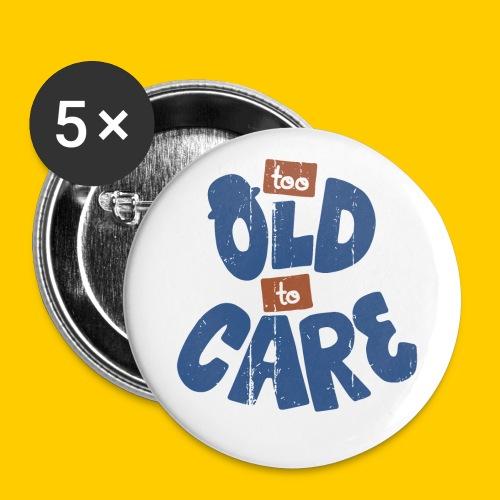 Too old to care - Stora knappar 56 mm (5-pack)