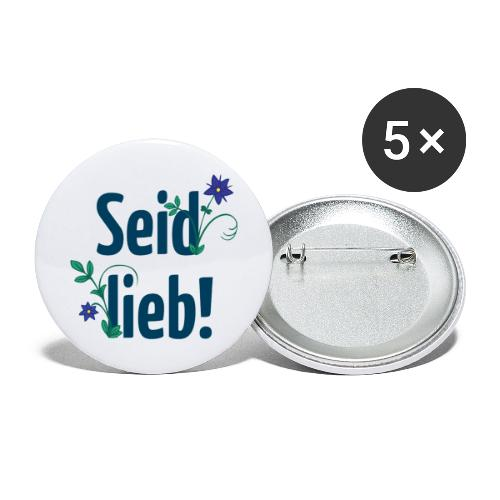 Seid lieb! - Buttons groß 56 mm (5er Pack)