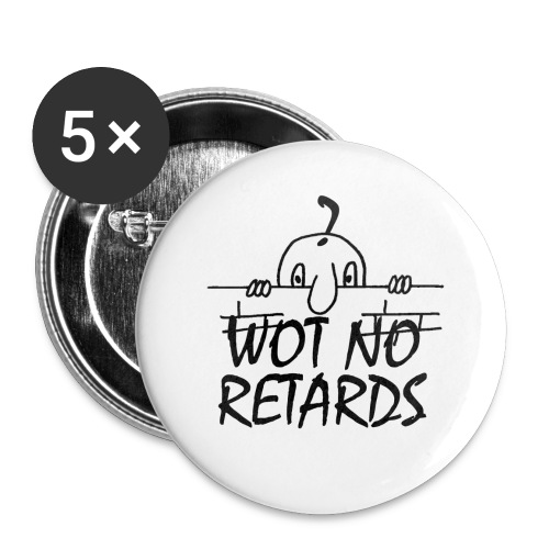 WOT NO RETARDS - Buttons large 2.2''/56 mm(5-pack)