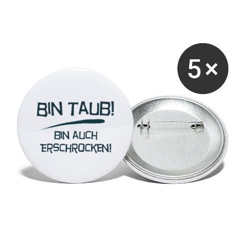 Bin taub, bin auch erschrocken - Buttons groß 56 mm (5er Pack)