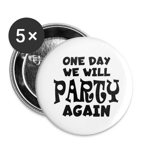 one day we will party again - Buttons groß 56 mm (5er Pack)