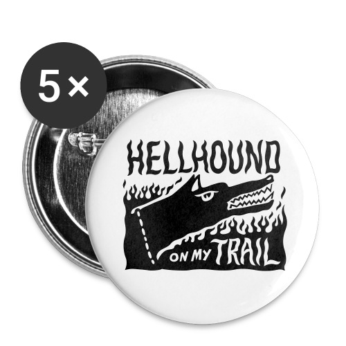 Hellhound on my trail - Buttons large 2.2''/56 mm(5-pack)