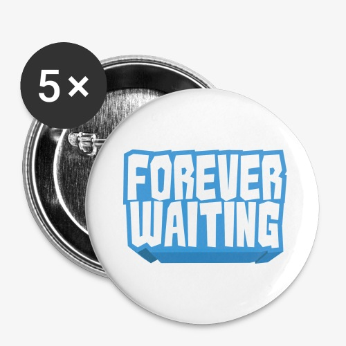 Forever Waiting - Buttons large 2.2''/56 mm(5-pack)