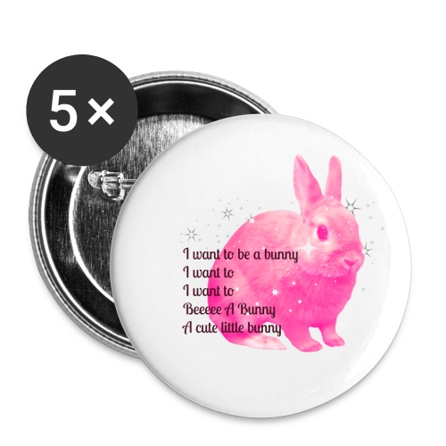 I Want To Be A Bunny - Buttons large 2.2''/56 mm (5-pack)