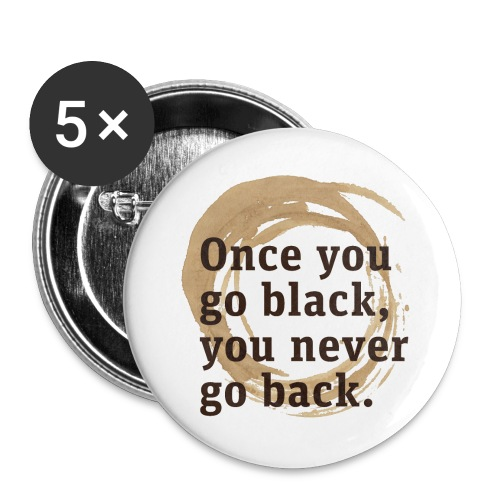 Once you go black coffee, you never go back - Buttons large 2.2''/56 mm(5-pack)