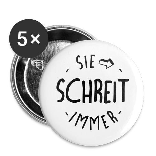 Sie schreit immer - Buttons groß 56 mm (5er Pack)