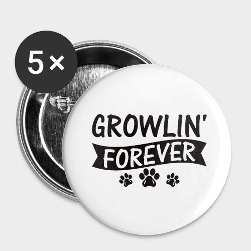 GROWLIN' FOREVER - Hundeliebhaber -Hundeliebe - Buttons groß 56 mm (5er Pack)