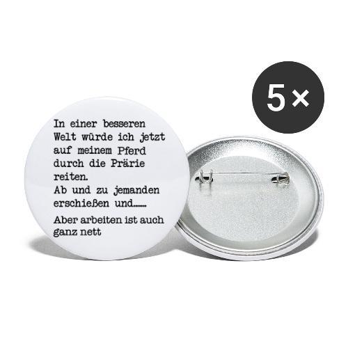 Bessere Welt Pferd - arbeiten ist auch nett - Buttons groß 56 mm (5er Pack)