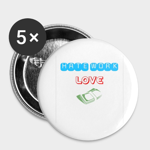 Hate work / love money - Buttons large 2.2''/56 mm (5-pack)