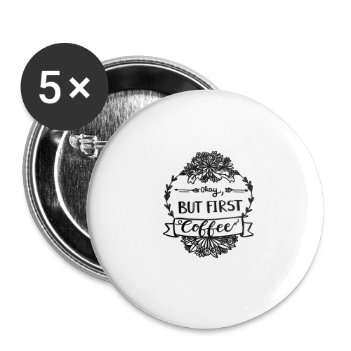 But First Coffee. - Buttons groß 56 mm (5er Pack)