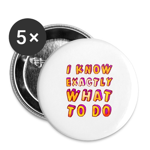 I know exactly what to do - Buttons large 2.2''/56 mm (5-pack)
