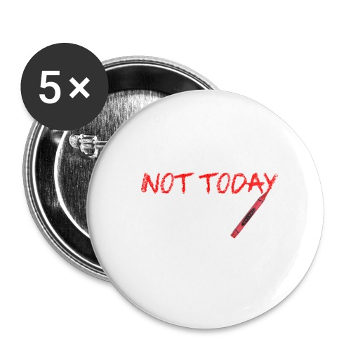 Not Today! - Buttons large 2.2''/56 mm (5-pack)
