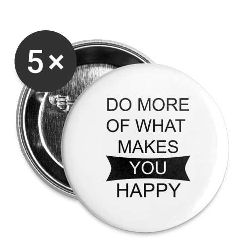 Do more of what makes you happy - Buttons groß 56 mm (5er Pack)