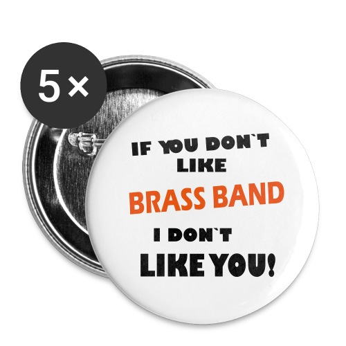 If you don`t like Brass Band - Buttons large 2.2''/56 mm(5-pack)