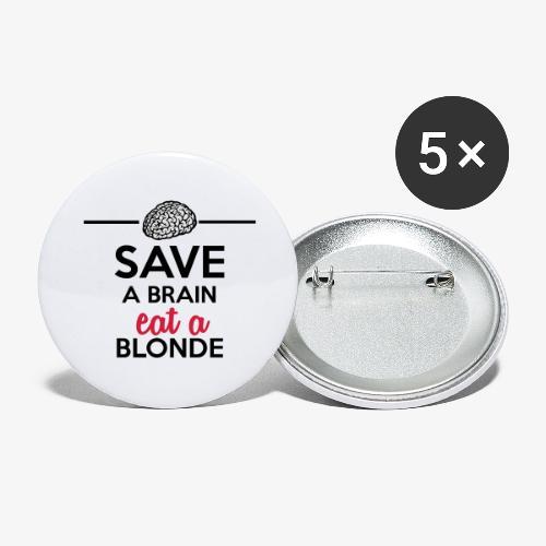 Gebildet - Save a Brain eat a Blond - Buttons groß 56 mm (5er Pack)