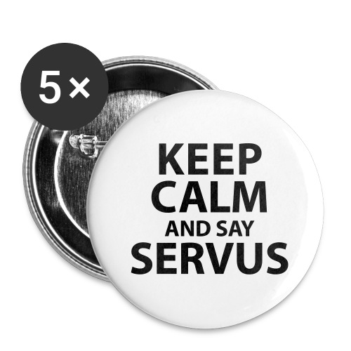 Keep calm and say Servus - Buttons groß 56 mm (5er Pack)