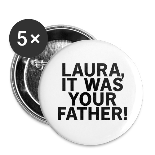 Laura it was your father - Buttons groß 56 mm (5er Pack)