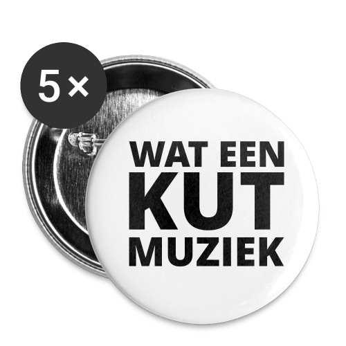 Wat een kutmuziek - Buttons groot 56 mm (5-pack)