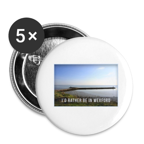 Rather be in Wexford - Buttons large 2.2''/56 mm (5-pack)