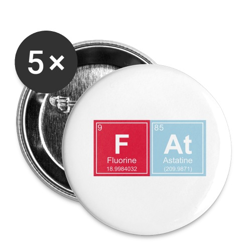 Geeky Fat Periodic Elements - Buttons large 2.2''/56 mm(5-pack)