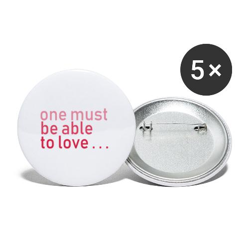 ONE MUST BE ABLE TO LOVE - Buttons groß 56 mm (5er Pack)