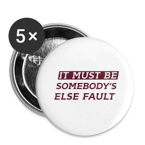 It must be somebody else fault - Buttons groß 56 mm (5er Pack)
