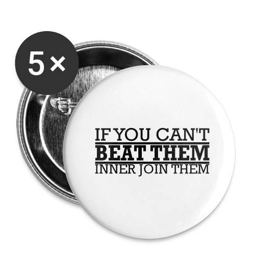 If You can't beat them, inner join them - Stora knappar 56 mm (5-pack)